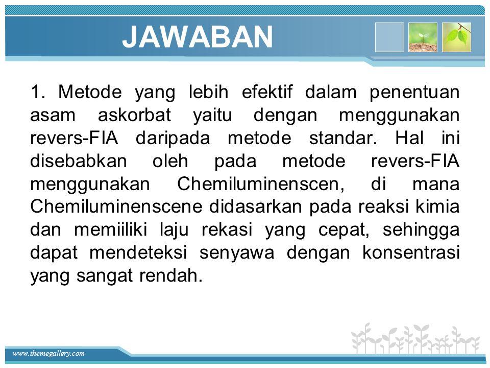 www.themegallery.com JAWABAN 1. Metode yang lebih efektif dalam penentuan asam askorbat yaitu dengan menggunakan revers-FIA daripada metode standar. H