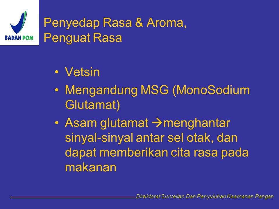 Penyedap Rasa & Aroma, Penguat Rasa Vetsin Mengandung MSG (MonoSodium Glutamat) Asam glutamat  menghantar sinyal-sinyal antar sel otak, dan dapat mem