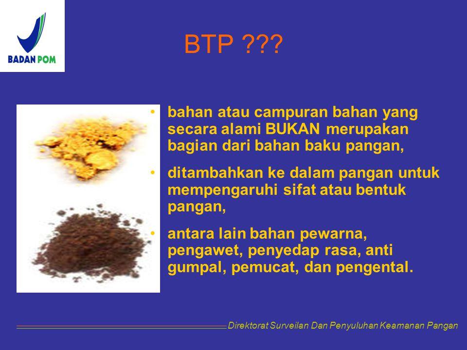 BTP ??? bahan atau campuran bahan yang secara alami BUKAN merupakan bagian dari bahan baku pangan, ditambahkan ke dalam pangan untuk mempengaruhi sifa
