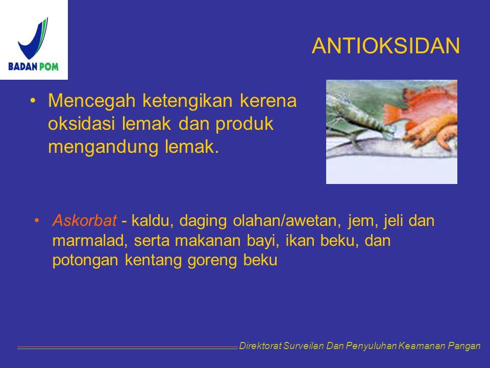 ANTIOKSIDAN Mencegah ketengikan kerena oksidasi lemak dan produk mengandung lemak. Direktorat Surveilan Dan Penyuluhan Keamanan Pangan Askorbat - kald