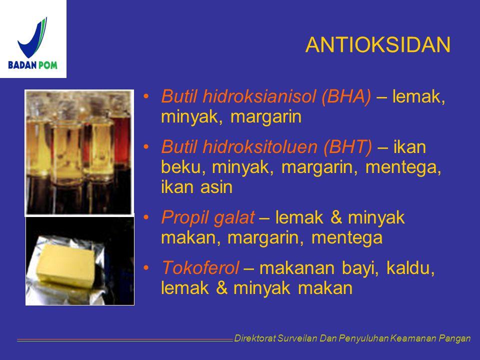 ANTIOKSIDAN Butil hidroksianisol (BHA) – lemak, minyak, margarin Butil hidroksitoluen (BHT) – ikan beku, minyak, margarin, mentega, ikan asin Propil g