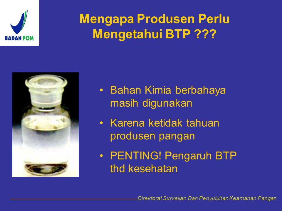 Mengapa Produsen Perlu Mengetahui BTP ??? Bahan Kimia berbahaya masih digunakan Karena ketidak tahuan produsen pangan PENTING! Pengaruh BTP thd keseha