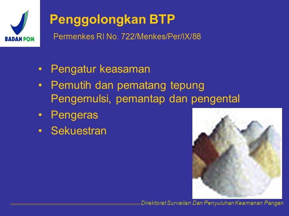 Penggolongkan BTP Permenkes RI No. 722/Menkes/Per/IX/88 Pengatur keasaman Pemutih dan pematang tepung Pengemulsi, pemantap dan pengental Pengeras Seku