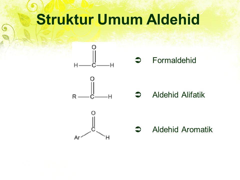  Formaldehid  Aldehid Alifatik  Aldehid Aromatik Struktur Umum Aldehid