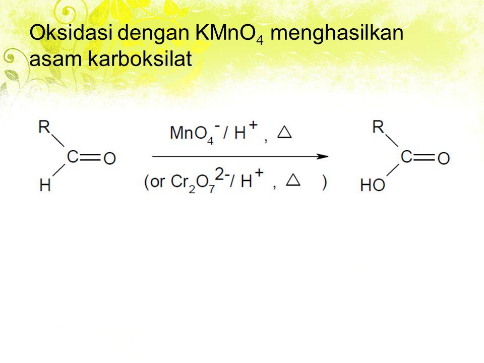 Oksidasi dengan KMnO 4 menghasilkan asam karboksilat