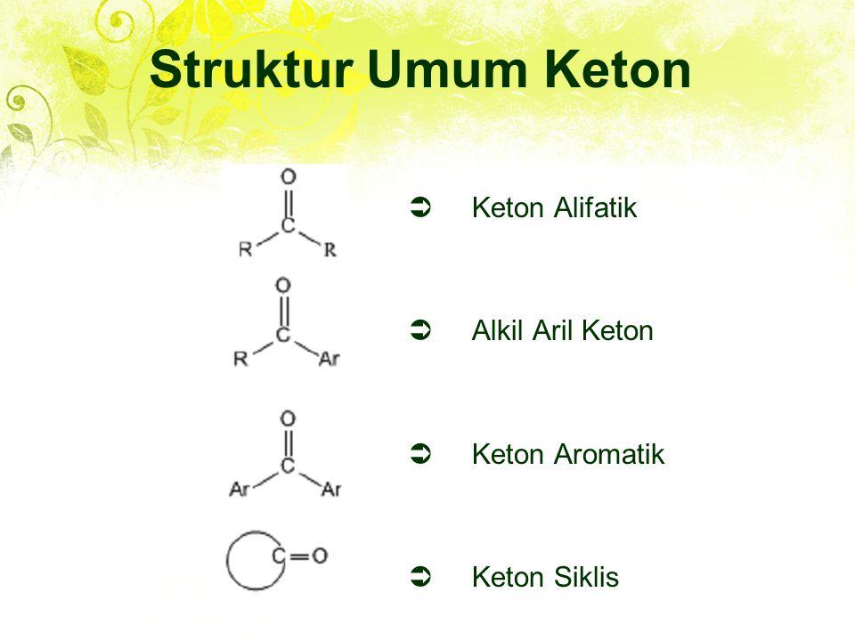  Keton Alifatik  Alkil Aril Keton  Keton Aromatik  Keton Siklis Struktur Umum Keton