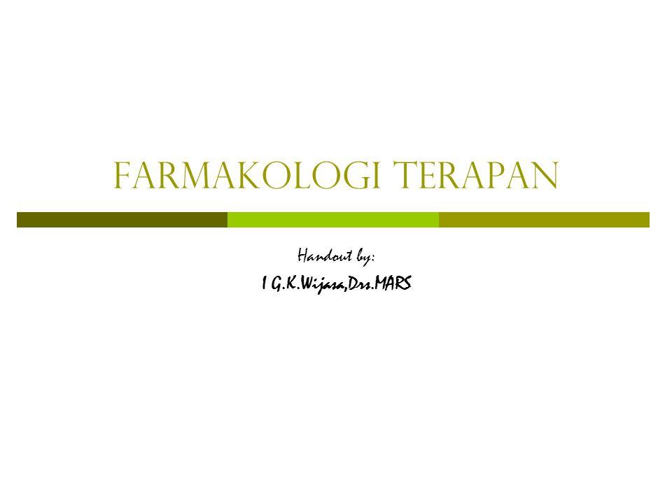 Farmakologi terapan Handout by: I G.K.Wijasa,Drs.MARS