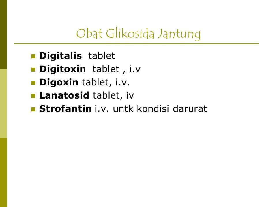 Obat Glikosida Jantung Digitalis tablet Digitoxin tablet, i.v Digoxin tablet, i.v. Lanatosid tablet, iv Strofantin i.v. untk kondisi darurat