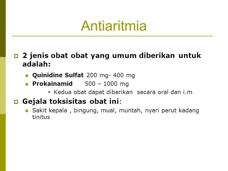 Antiaritmia  2 jenis obat obat yang umum diberikan untuk adalah: Quinidine Sulfat 200 mg- 400 mg Prokainamid 500 – 1000 mg  Kedua obat dapat diberik