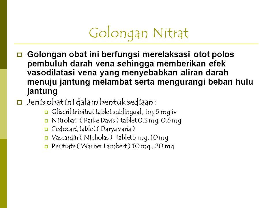 Golongan Nitrat  Golongan obat ini berfungsi merelaksasi otot polos pembuluh darah vena sehingga memberikan efek vasodilatasi vena yang menyebabkan a