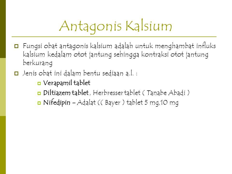 Antagonis Kalsium  Fungsi obat antagonis kalsium adalah untuk menghambat influks kalsium kedalam otot jantung sehingga kontraksi otot jantung berkura