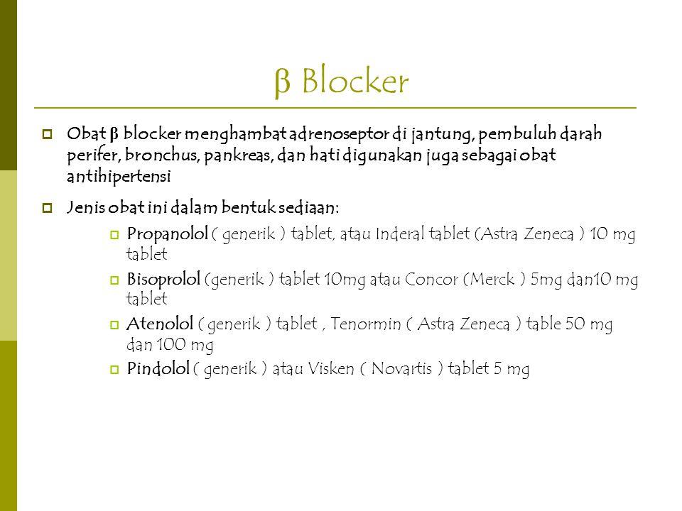 β Blocker  Obat β blocker menghambat adrenoseptor di jantung, pembuluh darah perifer, bronchus, pankreas, dan hati digunakan juga sebagai obat antihi