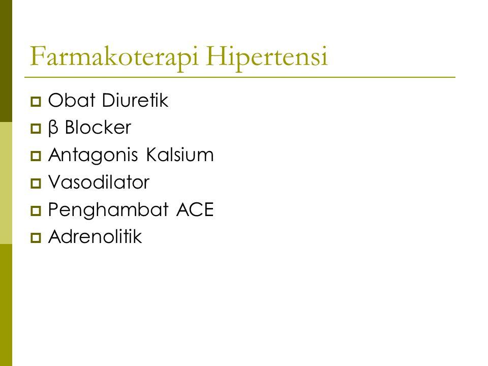 Farmakoterapi Hipertensi  Obat Diuretik  β Blocker  Antagonis Kalsium  Vasodilator  Penghambat ACE  Adrenolitik