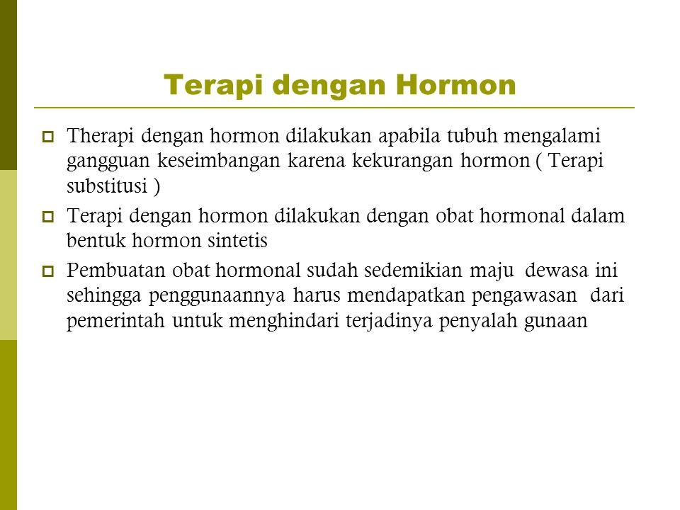 Terapi dengan Hormon  Therapi dengan hormon dilakukan apabila tubuh mengalami gangguan keseimbangan karena kekurangan hormon ( Terapi substitusi ) 