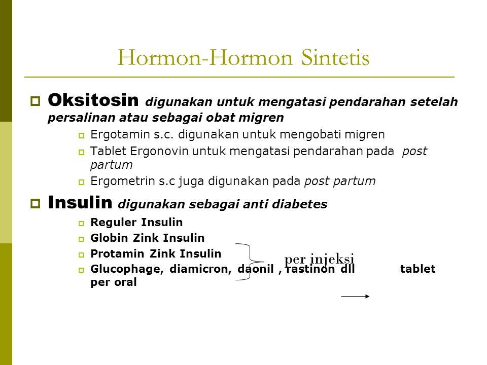 Hormon-Hormon Sintetis  Oksitosin digunakan untuk mengatasi pendarahan setelah persalinan atau sebagai obat migren  Ergotamin s.c. digunakan untuk m