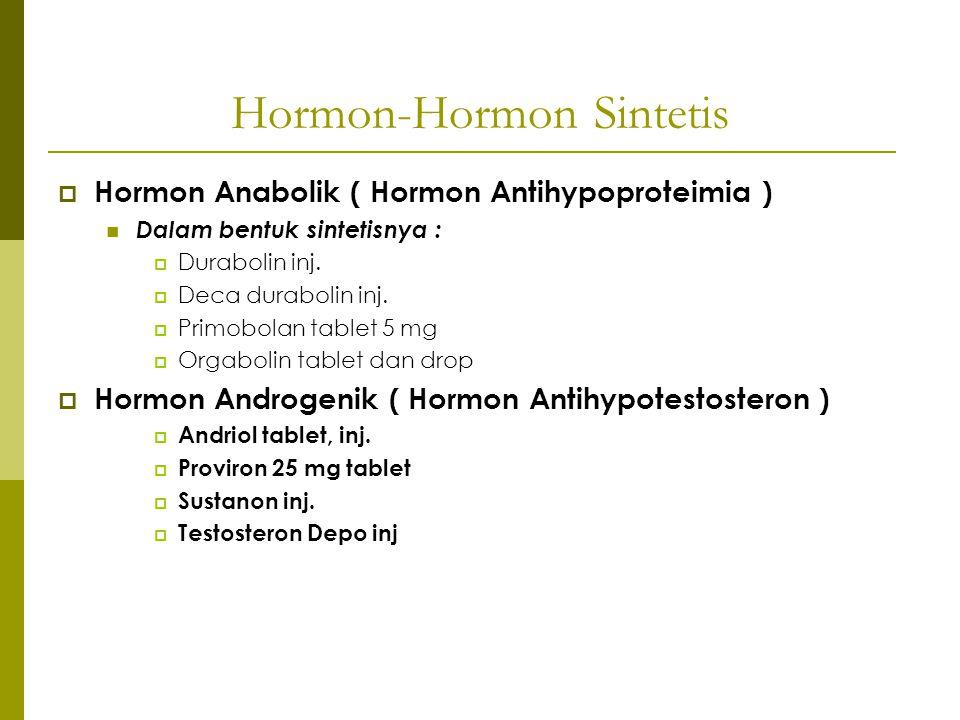 Hormon-Hormon Sintetis  Hormon Anabolik ( Hormon Antihypoproteimia ) Dalam bentuk sintetisnya :  Durabolin inj.  Deca durabolin inj.  Primobolan t
