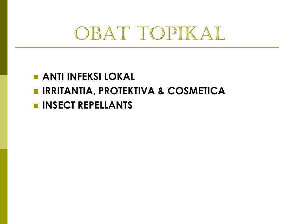 Obat Topikal ANTI INFEKSI LOKAL IRRITANTIA, PROTEKTIVA & COSMETICA INSECT REPELLANTS