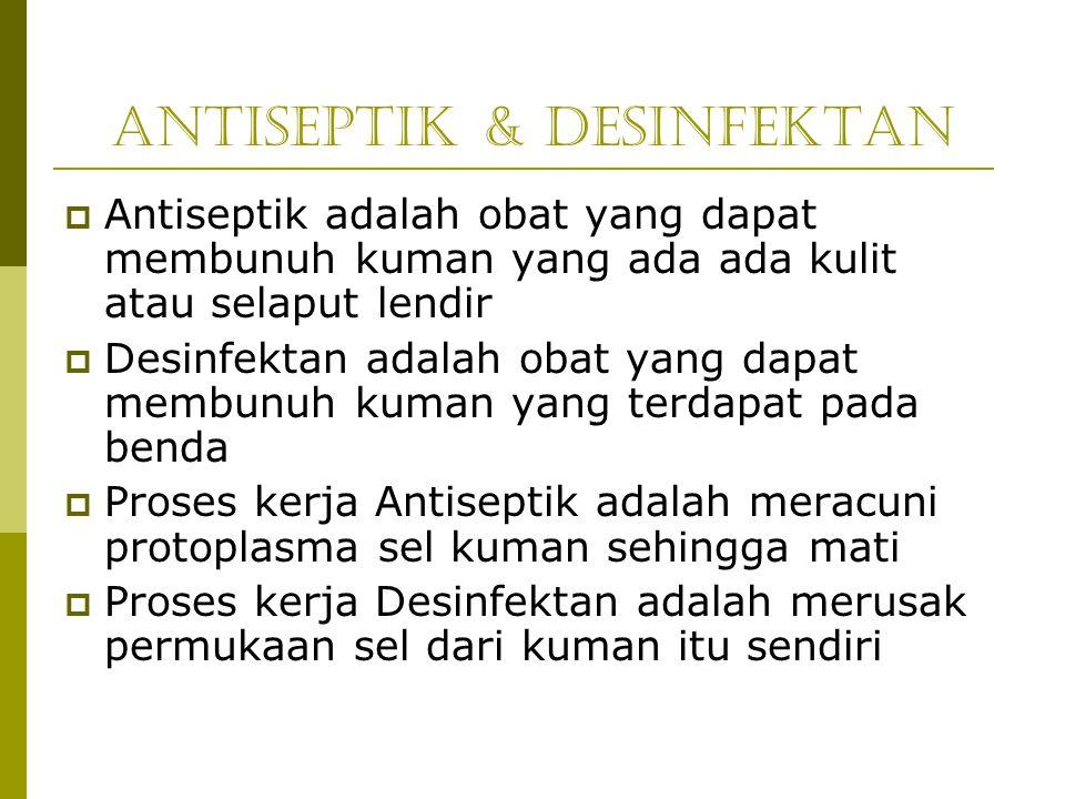 Antiseptik & Desinfektan  Antiseptik adalah obat yang dapat membunuh kuman yang ada ada kulit atau selaput lendir  Desinfektan adalah obat yang dapa