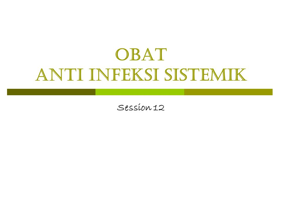 obat Anti INFEKSI Sistemik Session 12