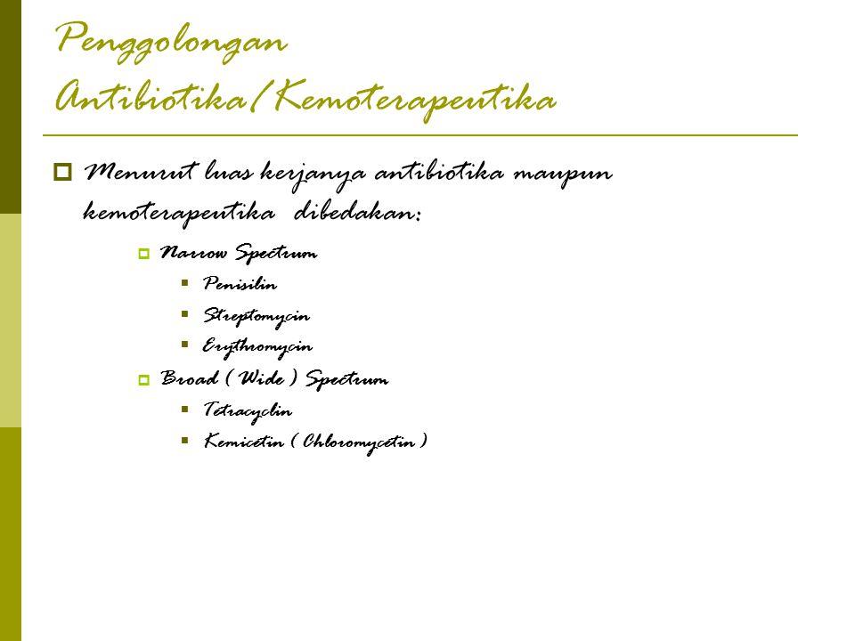Penggolongan Antibiotika/Kemoterapeutika  Menurut luas kerjanya antibiotika maupun kemoterapeutika dibedakan:  Narrow Spectrum  Penisilin  Strepto