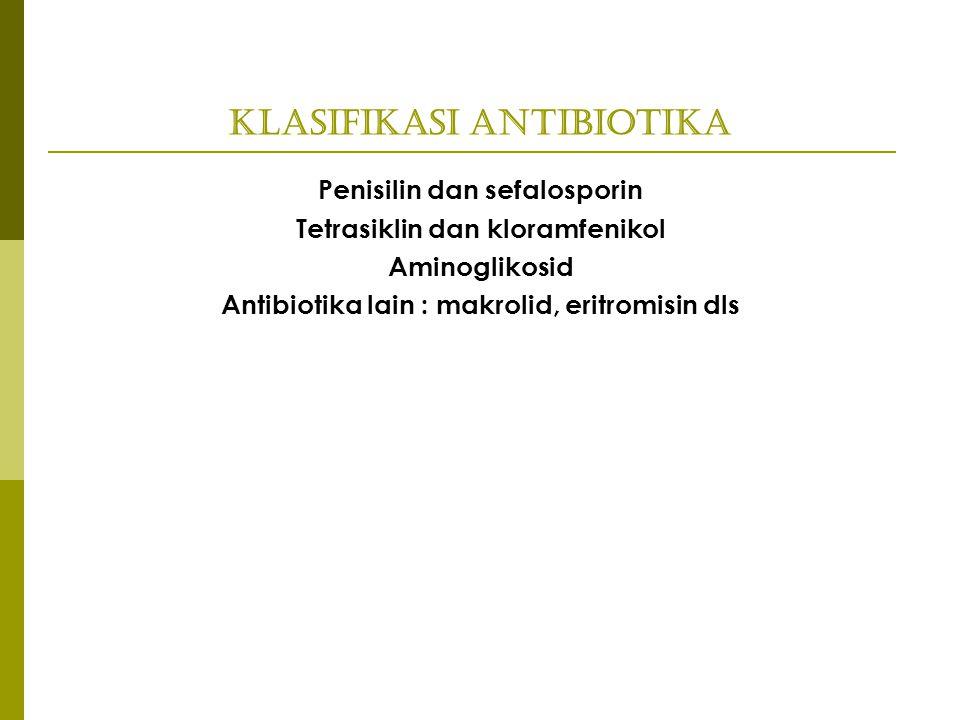 Klasifikasi Antibiotika Penisilin dan sefalosporin Tetrasiklin dan kloramfenikol Aminoglikosid Antibiotika lain : makrolid, eritromisin dls