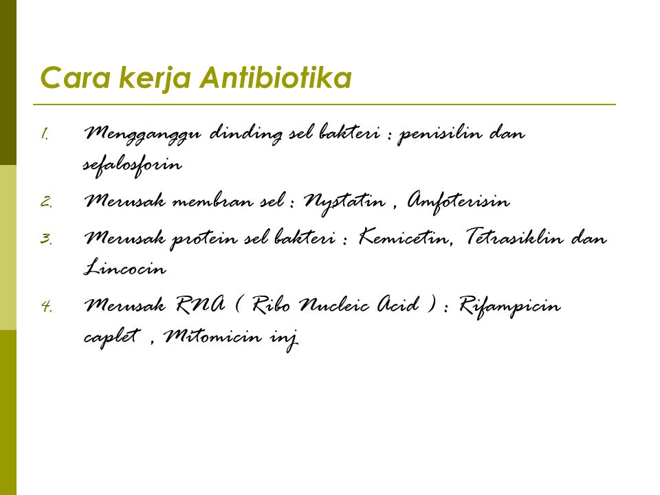 Cara kerja Antibiotika 1. Mengganggu dinding sel bakteri : penisilin dan sefalosforin 2. Merusak membran sel : Nystatin, Amfoterisin 3. Merusak protei