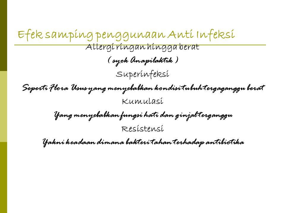 Efek samping penggunaan Anti Infeksi Allergi ringan hingga berat ( syok Anapilaktik ) Superinfeksi Seperti Flora Usus yang menyebabkan kondisi tubuh t