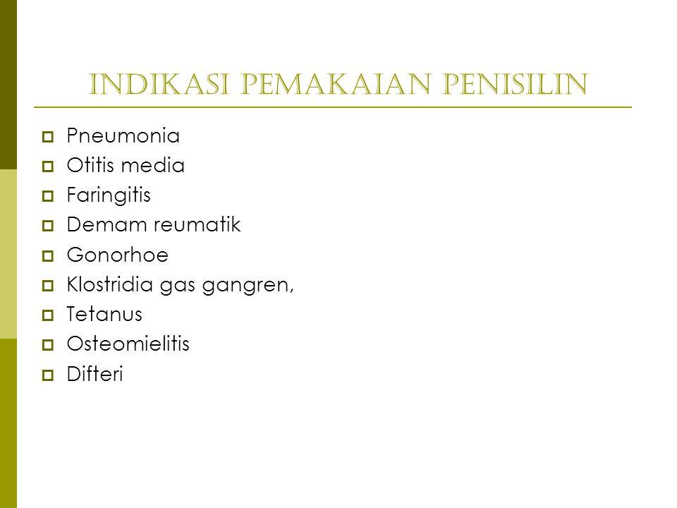 Indikasi pemakaian Penisilin  Pneumonia  Otitis media  Faringitis  Demam reumatik  Gonorhoe  Klostridia gas gangren,  Tetanus  Osteomielitis 