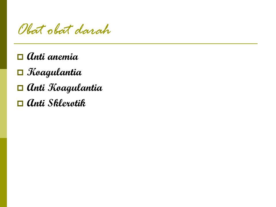 Obat obat darah  Anti anemia  Koagulantia  Anti Koagulantia  Anti Sklerotik