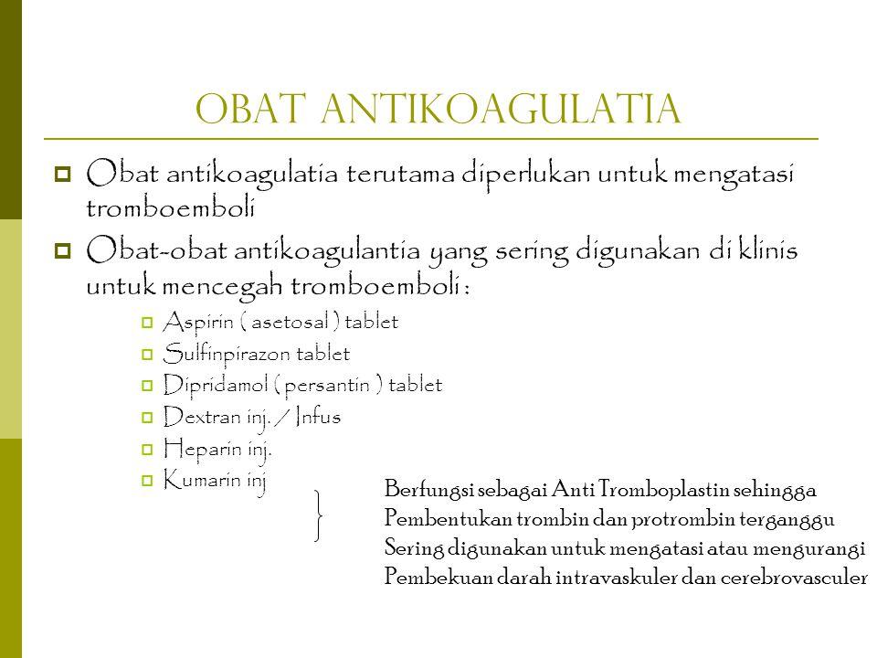 Obat Antikoagulatia  Obat antikoagulatia terutama diperlukan untuk mengatasi tromboemboli  Obat-obat antikoagulantia yang sering digunakan di klinis