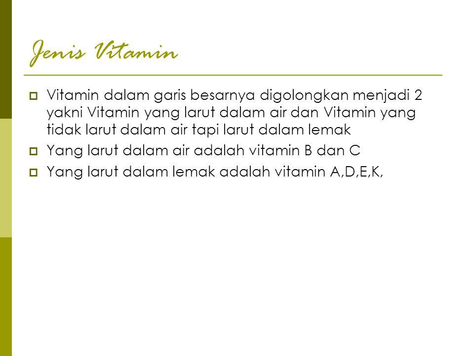 Jenis Vitamin  Vitamin dalam garis besarnya digolongkan menjadi 2 yakni Vitamin yang larut dalam air dan Vitamin yang tidak larut dalam air tapi laru