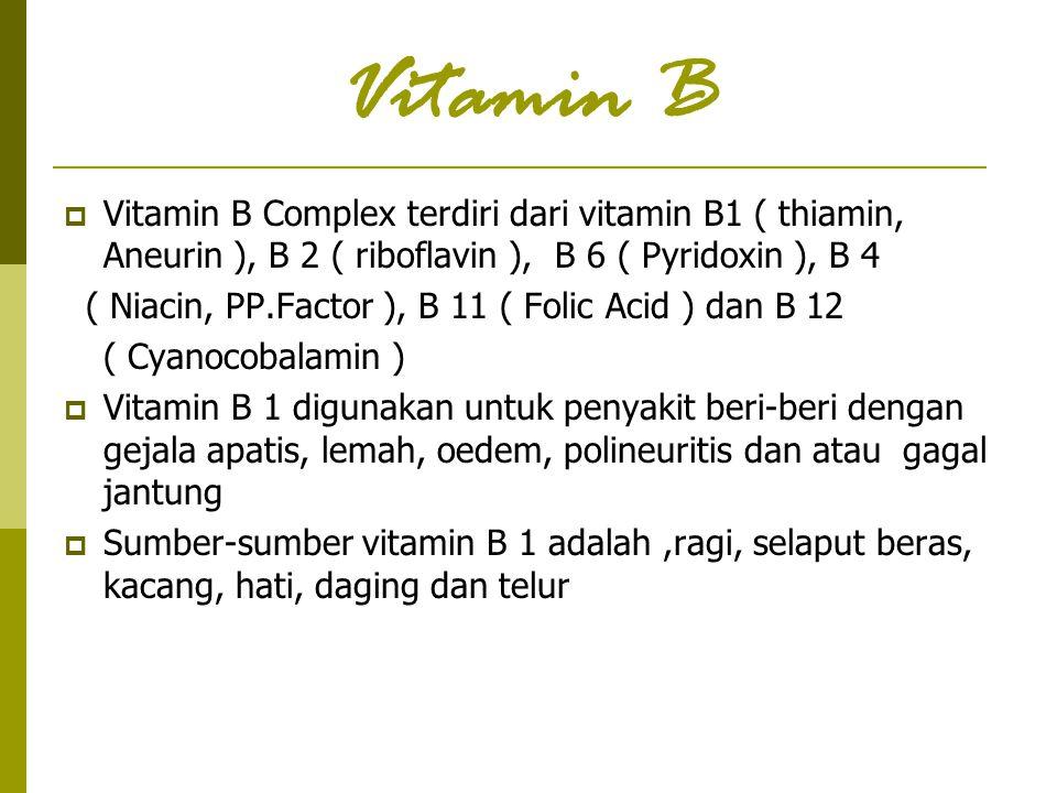 Vitamin B  Vitamin B Complex terdiri dari vitamin B1 ( thiamin, Aneurin ), B 2 ( riboflavin ), B 6 ( Pyridoxin ), B 4 ( Niacin, PP.Factor ), B 11 ( F