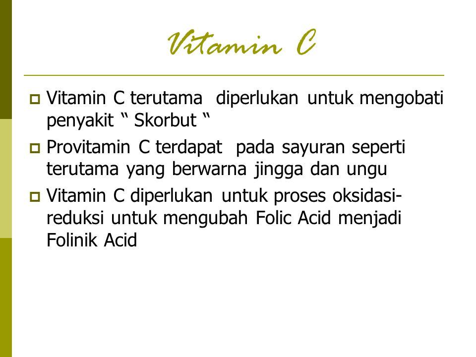 """Vitamin C  Vitamin C terutama diperlukan untuk mengobati penyakit """" Skorbut """"  Provitamin C terdapat pada sayuran seperti terutama yang berwarna jin"""