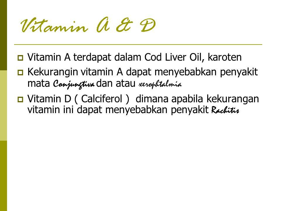 Vitamin A & D  Vitamin A terdapat dalam Cod Liver Oil, karoten  Kekurangin vitamin A dapat menyebabkan penyakit mata Conjungtiva dan atau xerophtalm