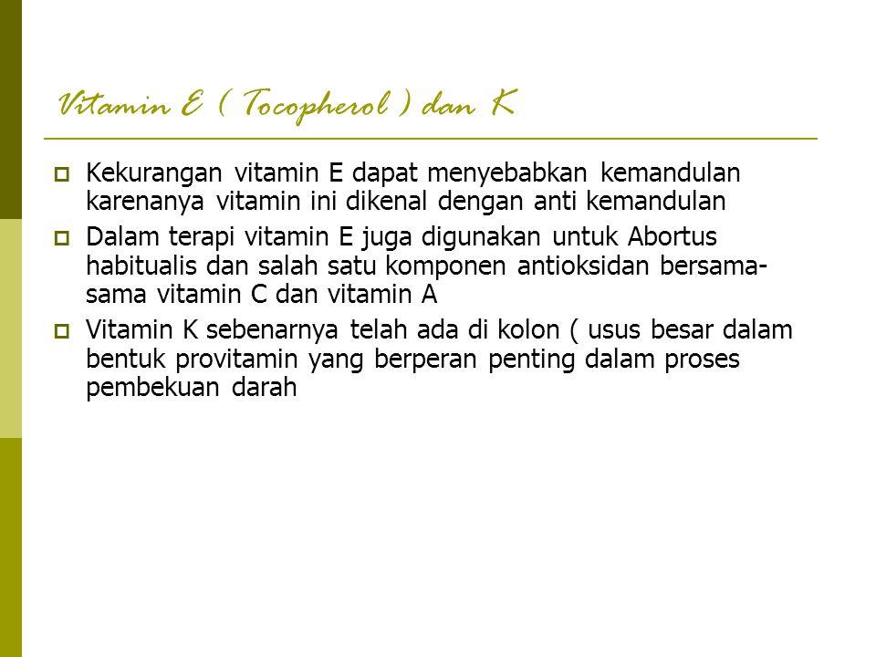 Vitamin E ( Tocopherol ) dan K  Kekurangan vitamin E dapat menyebabkan kemandulan karenanya vitamin ini dikenal dengan anti kemandulan  Dalam terapi