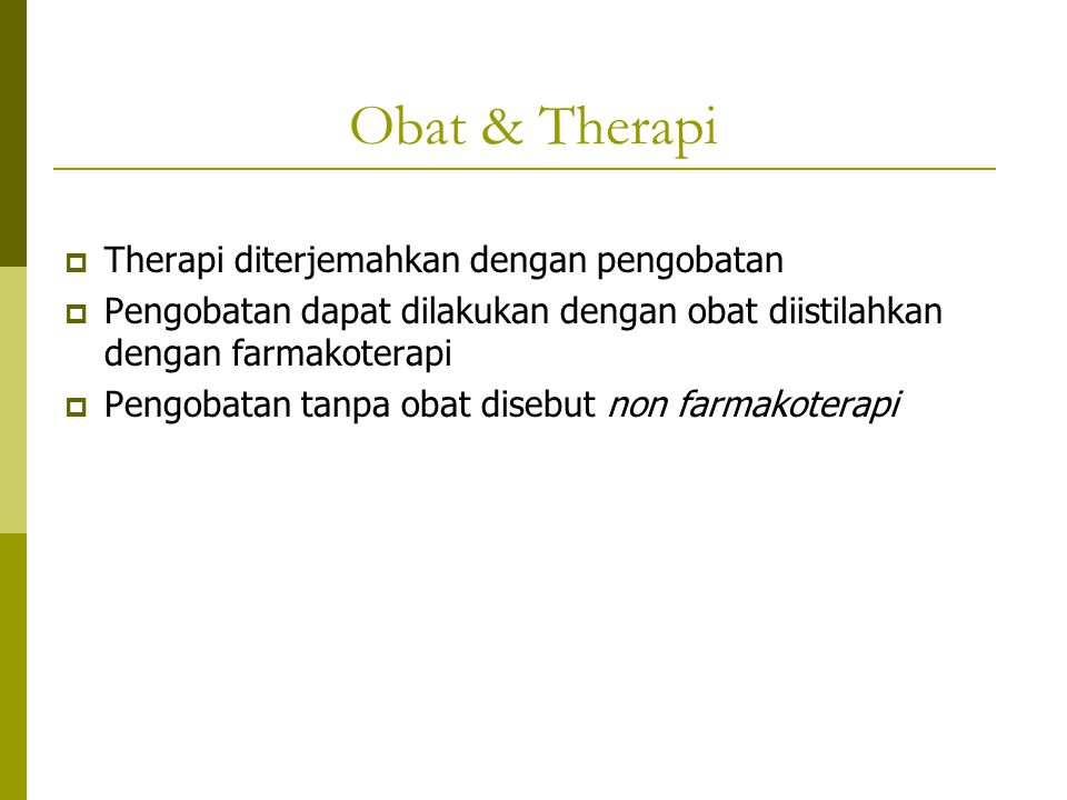 Obat & Therapi  Therapi diterjemahkan dengan pengobatan  Pengobatan dapat dilakukan dengan obat diistilahkan dengan farmakoterapi  Pengobatan tanpa