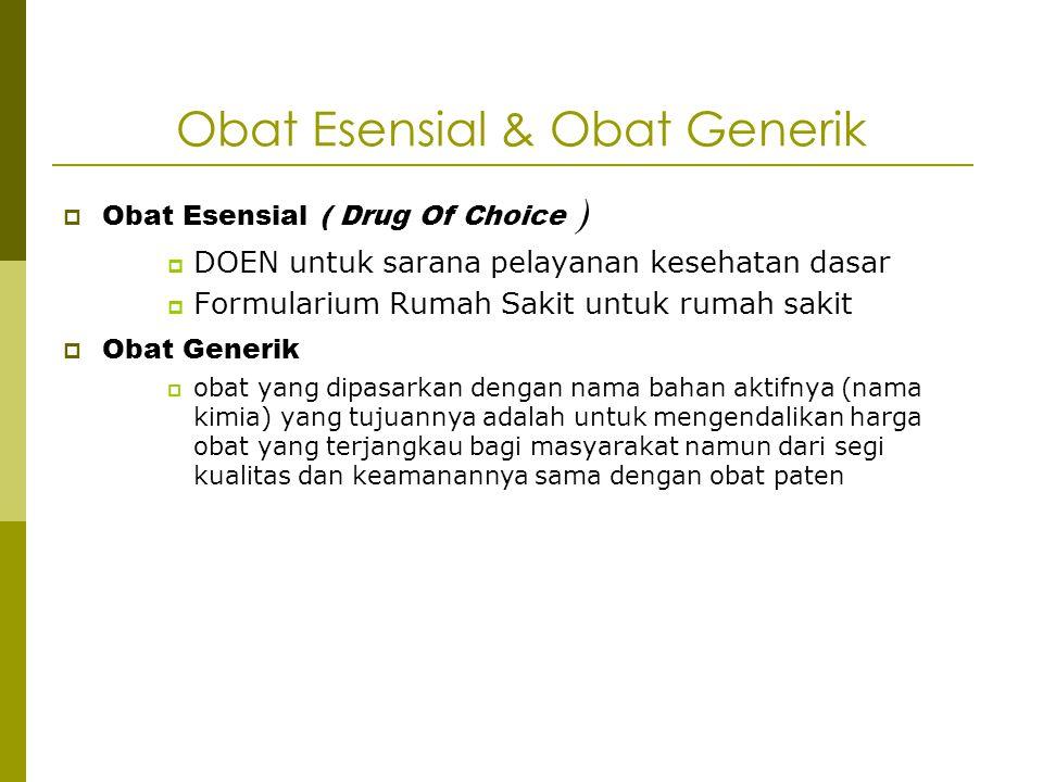 Obat Esensial & Obat Generik  Obat Esensial ( Drug Of Choice )  DOEN untuk sarana pelayanan kesehatan dasar  Formularium Rumah Sakit untuk rumah sa