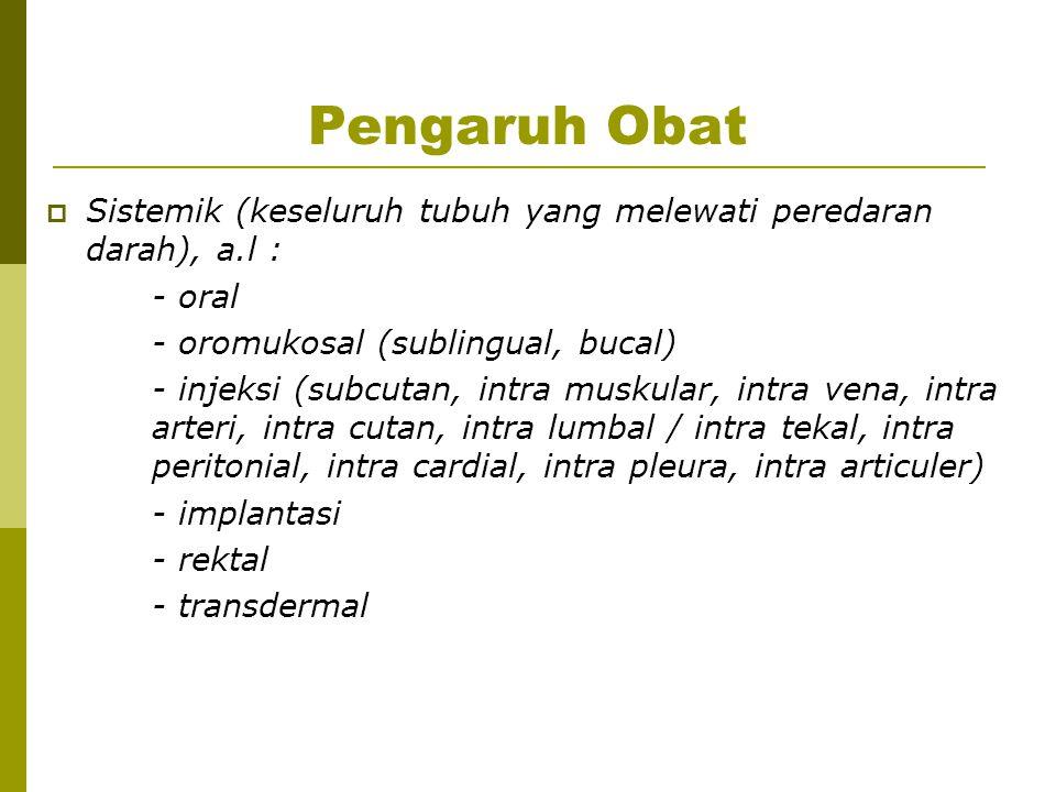 Pengaruh Obat  Sistemik (keseluruh tubuh yang melewati peredaran darah), a.l : - oral - oromukosal (sublingual, bucal) - injeksi (subcutan, intra mus