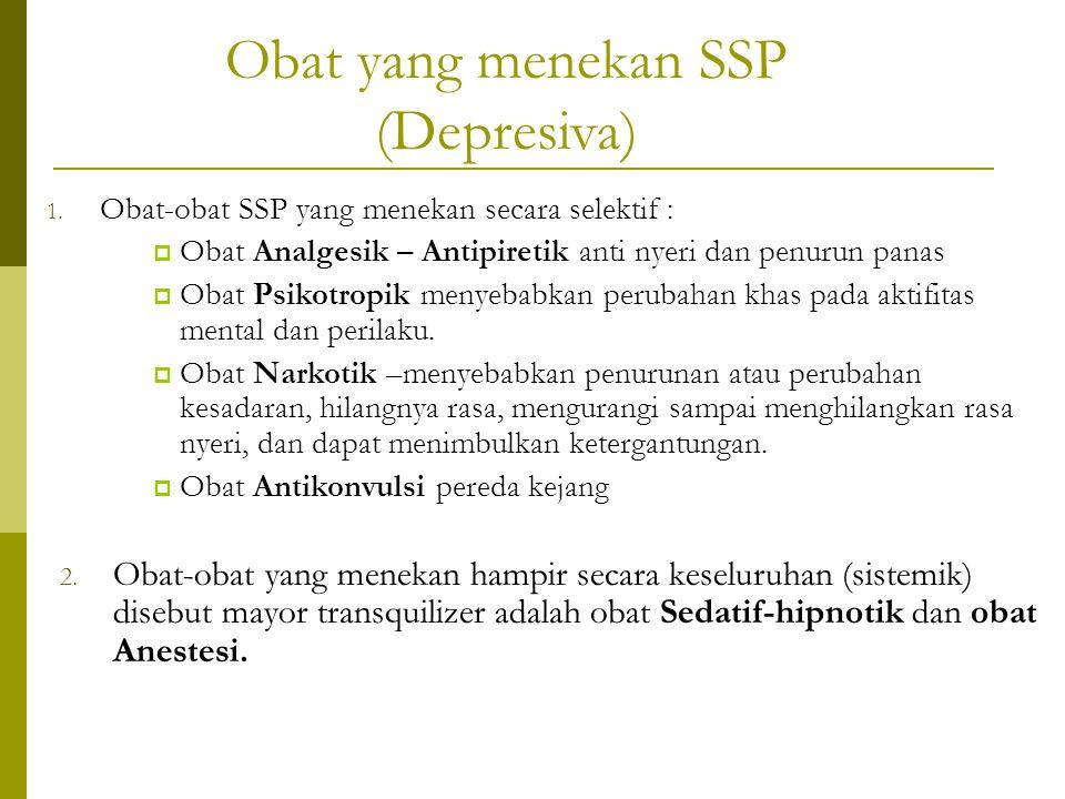 1. Obat-obat SSP yang menekan secara selektif :  Obat Analgesik – Antipiretik anti nyeri dan penurun panas  Obat Psikotropik menyebabkan perubahan k