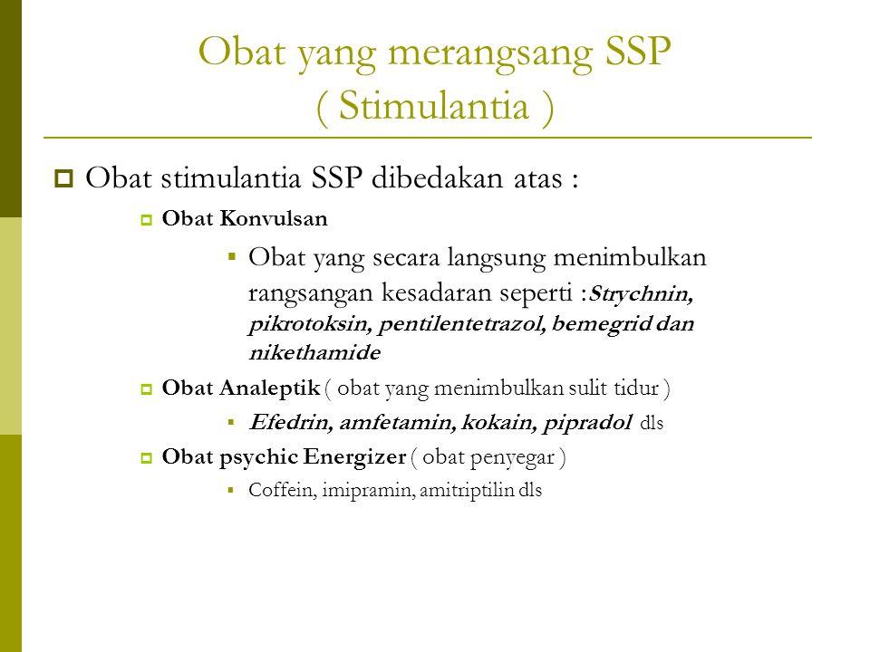 Obat yang merangsang SSP ( Stimulantia )  Obat stimulantia SSP dibedakan atas :  Obat Konvulsan  Obat yang secara langsung menimbulkan rangsangan k