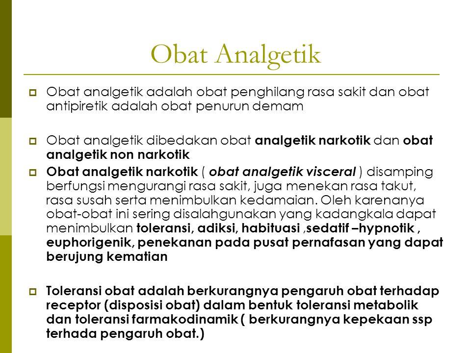 Obat Analgetik  Obat analgetik adalah obat penghilang rasa sakit dan obat antipiretik adalah obat penurun demam  Obat analgetik dibedakan obat analg