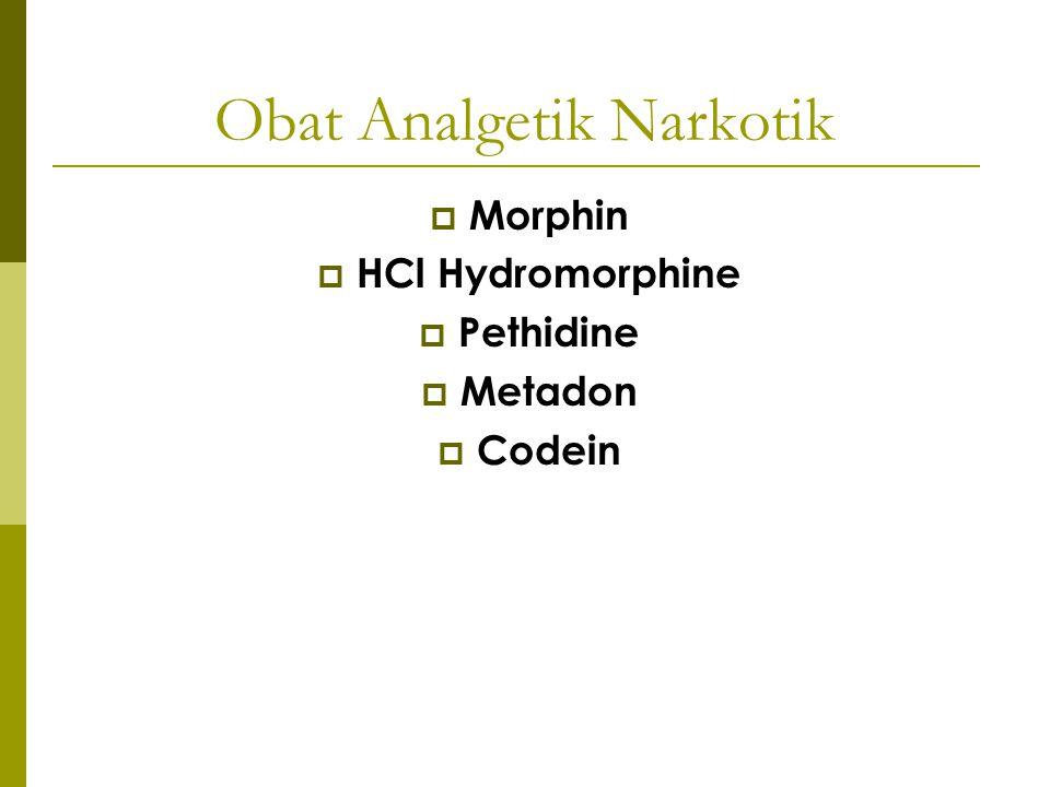 Obat Analgetik Narkotik  Morphin  HCl Hydromorphine  Pethidine  Metadon  Codein