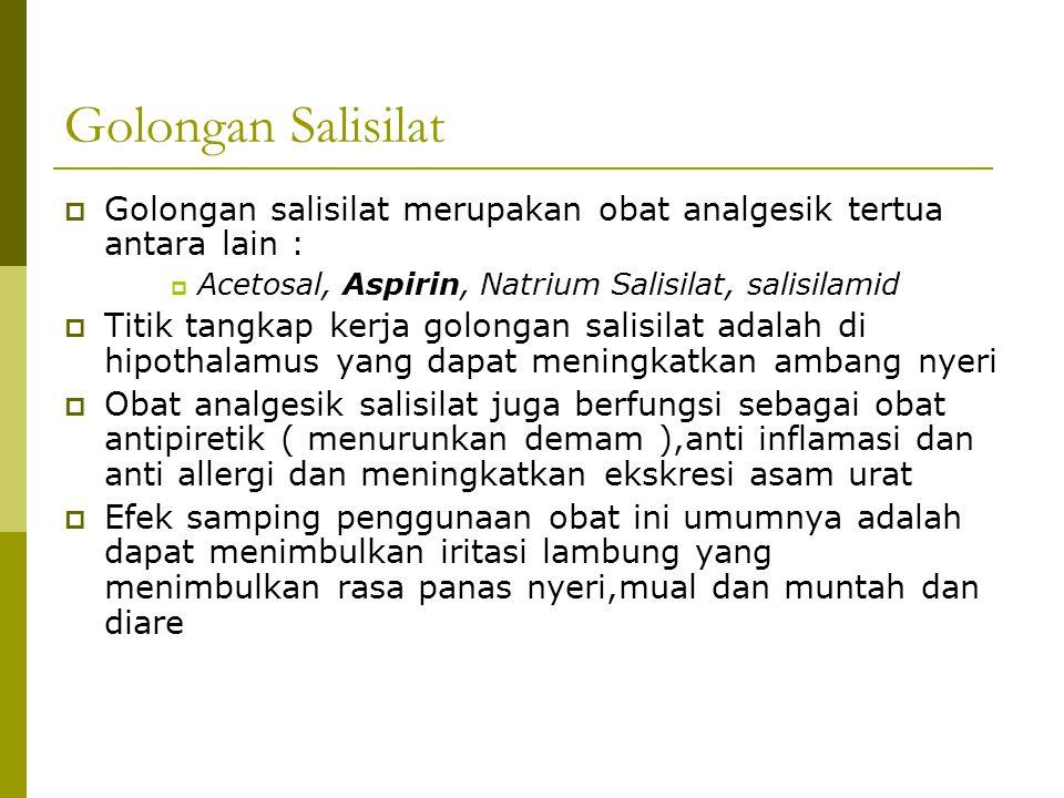 Golongan Salisilat  Golongan salisilat merupakan obat analgesik tertua antara lain :  Acetosal, Aspirin, Natrium Salisilat, salisilamid  Titik tang