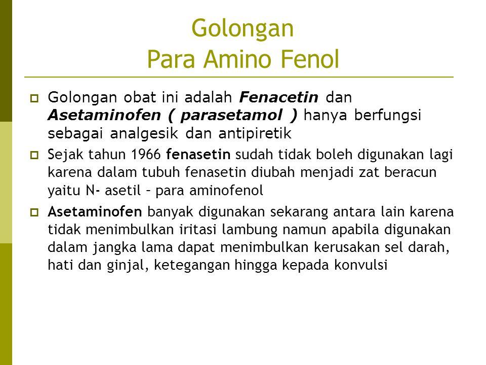 Golongan Para Amino Fenol  Golongan obat ini adalah Fenacetin dan Asetaminofen ( parasetamol ) hanya berfungsi sebagai analgesik dan antipiretik  Se