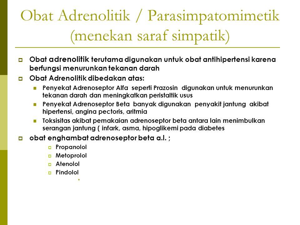 Obat Adrenolitik / Parasimpatomimetik (menekan saraf simpatik)  Obat adrenolitik terutama digunakan untuk obat antihipertensi karena berfungsi menuru
