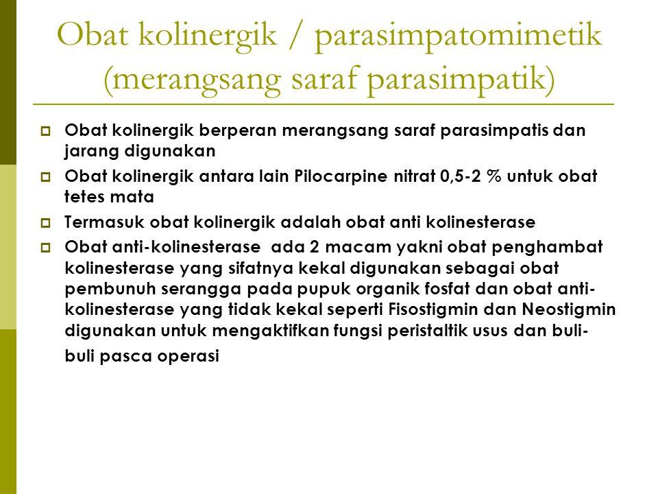 Obat kolinergik / parasimpatomimetik (merangsang saraf parasimpatik)  Obat kolinergik berperan merangsang saraf parasimpatis dan jarang digunakan  O