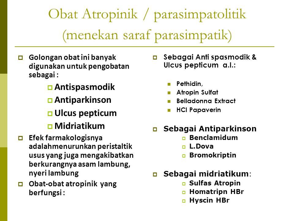 Obat Atropinik / parasimpatolitik (menekan saraf parasimpatik)  Golongan obat ini banyak digunakan untuk pengobatan sebagai :  Antispasmodik  Antip