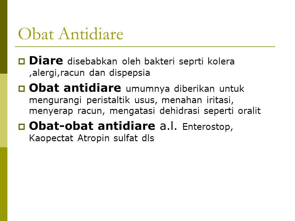 Obat Antidiare  Diare disebabkan oleh bakteri seprti kolera,alergi,racun dan dispepsia  Obat antidiare umumnya diberikan untuk mengurangi peristalti