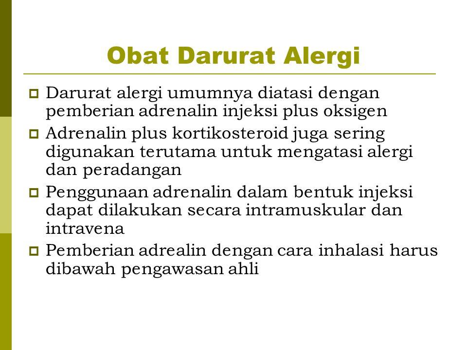 Obat Darurat Alergi  Darurat alergi umumnya diatasi dengan pemberian adrenalin injeksi plus oksigen  Adrenalin plus kortikosteroid juga sering digun