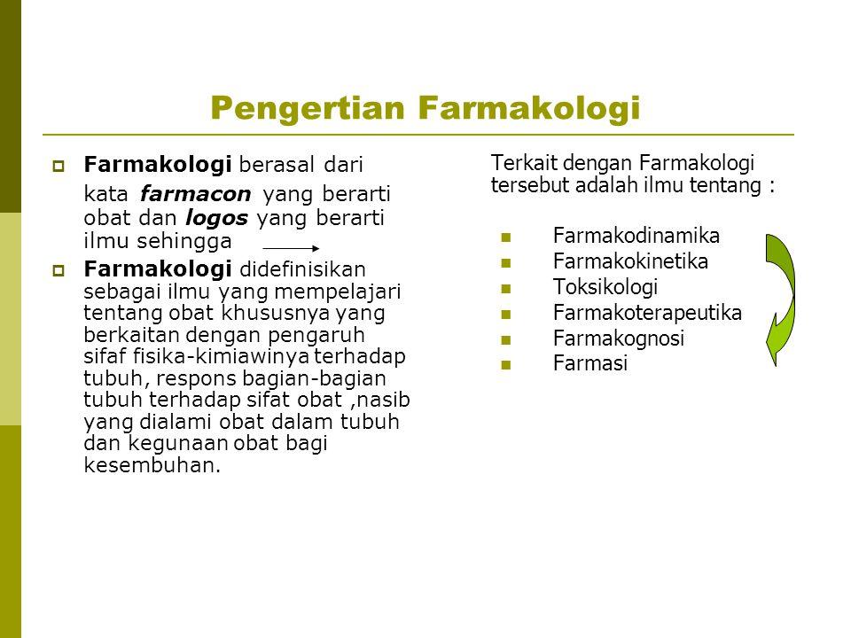 Pengertian Farmakologi  Farmakologi berasal dari kata farmacon yang berarti obat dan logos yang berarti ilmu sehingga  Farmakologi didefinisikan seb